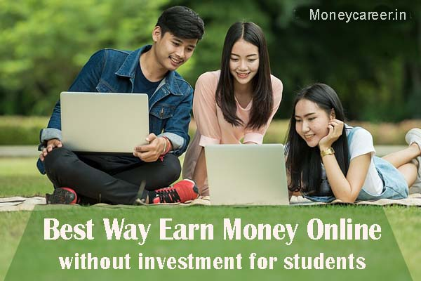 10 Best Way to Earn Money Online without Investment for Students – Make Money online