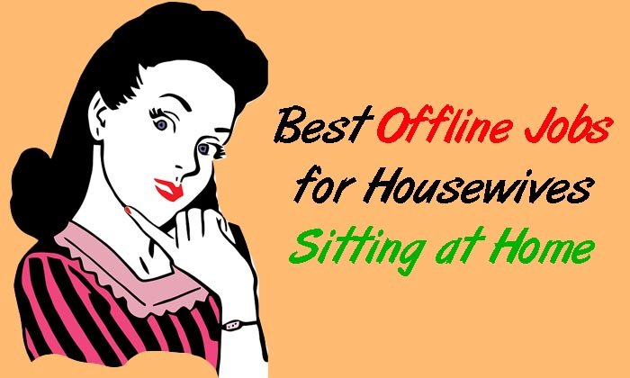 Best Offline Jobs for Housewives Sitting at Home Without Any Investment