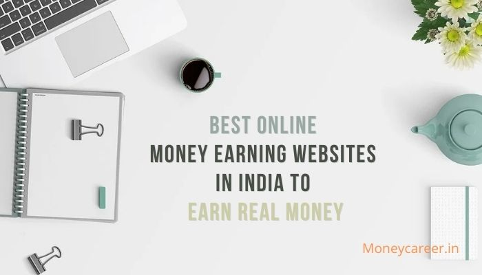 Best Online Money Earning Websites in India to Earn Real Money